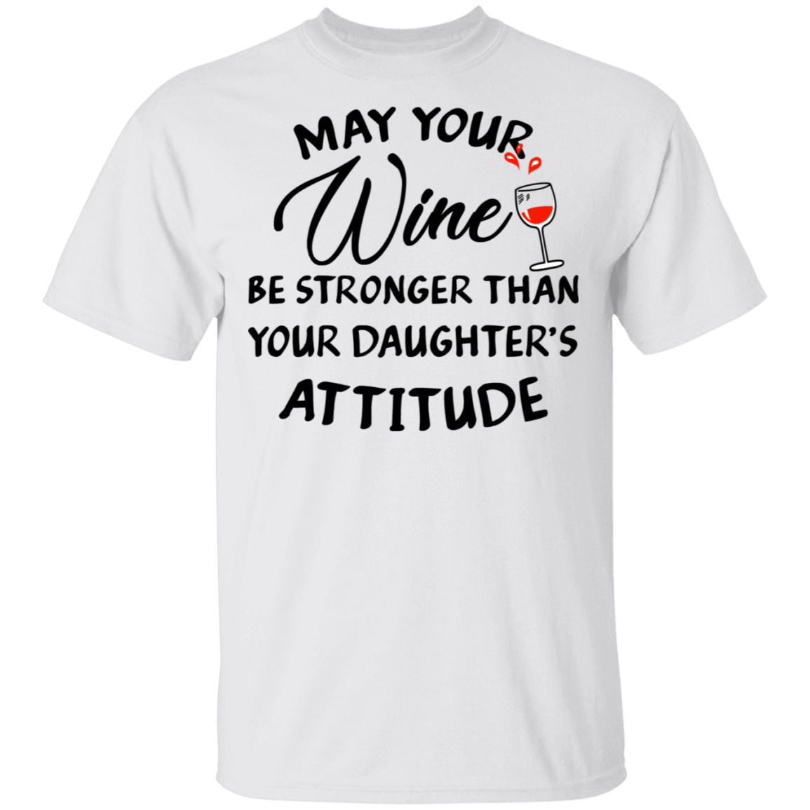 May Your Wine Be Stronger Than Your Daughter's Attitude T-Shirts, Hoodies, Tank 22-114-79820339-253 - Tee Ript