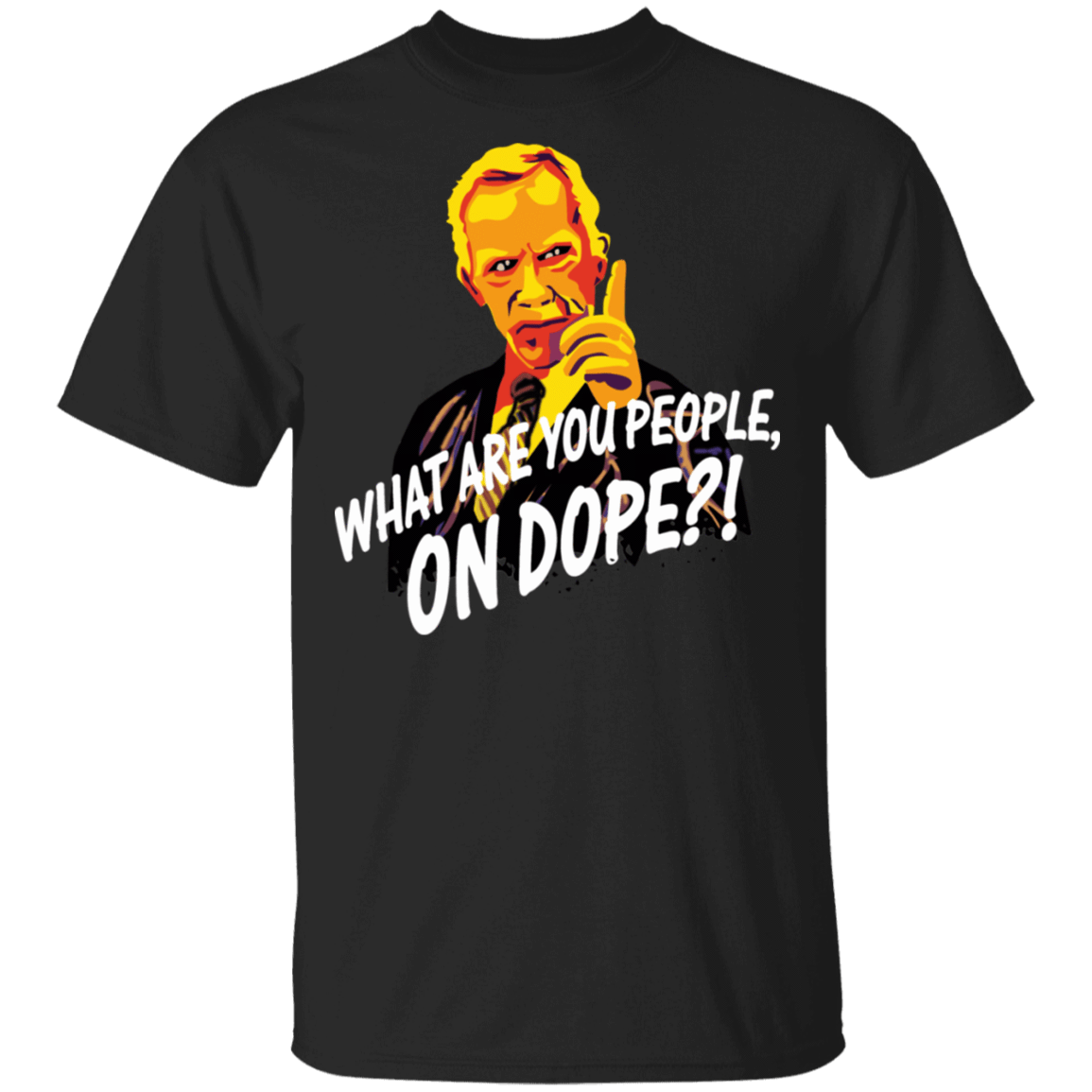 Mr Hand What Are You People On Dope T-Shirts, Hoodies, Tank 22-113-79715840-252 - Tee Ript