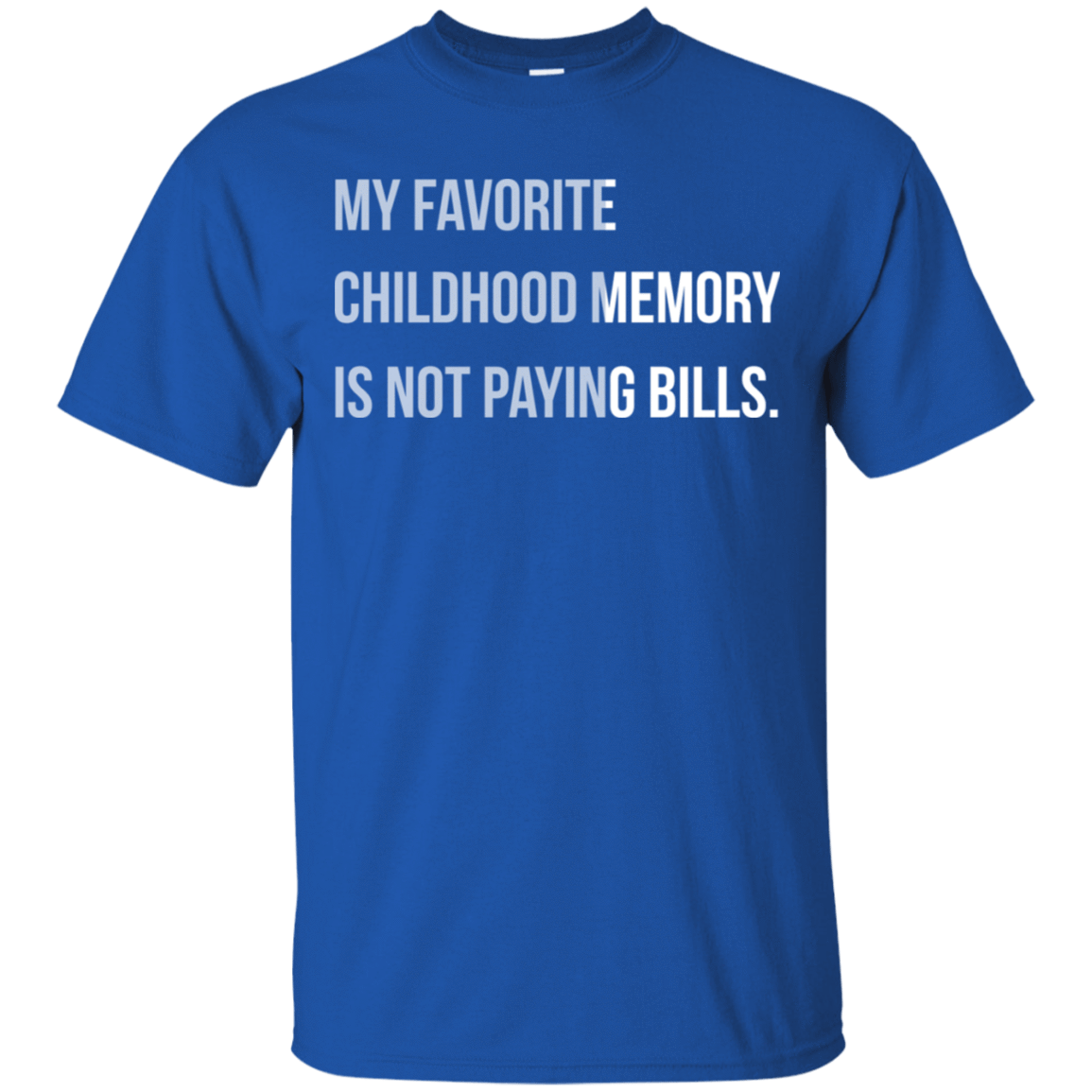 My Favorite Childhood Memory Is Not Paying Bills 22-110-73421363-249 - Tee Ript