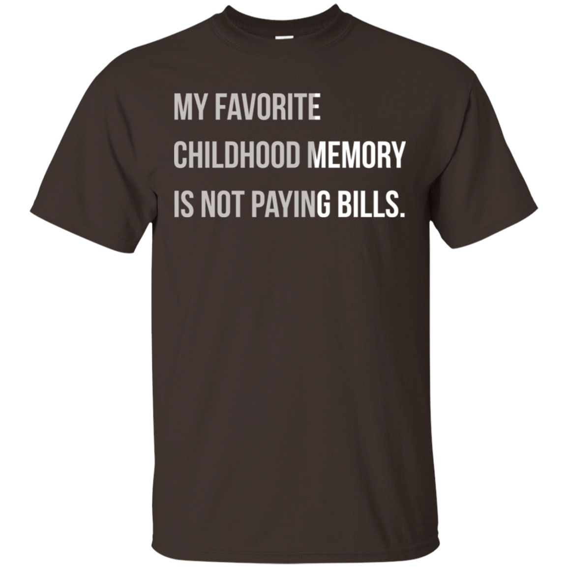 My Favorite Childhood Memory Is Not Paying Bills 22-2283-73421363-12087 - Tee Ript