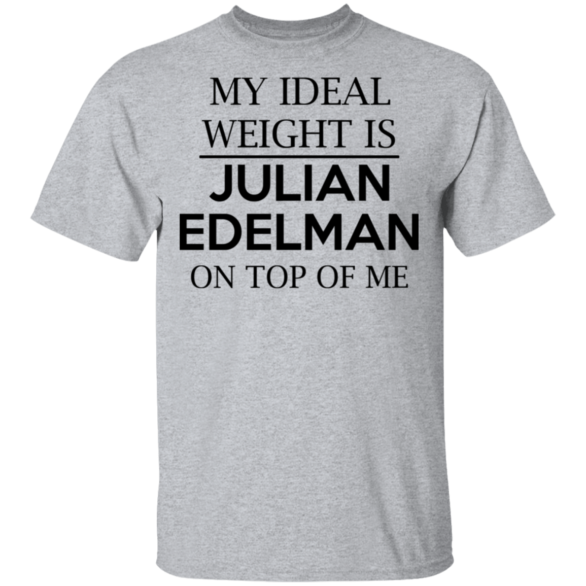 My Ideal Weight Is Julian Edelman On Top Of Me T-Shirts, Hoodies, Tank 22-115-79345116-254 - Tee Ript