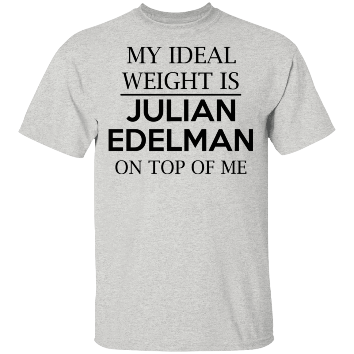 My Ideal Weight Is Julian Edelman On Top Of Me T-Shirts, Hoodies, Tank 22-2475-79345116-12568 - Tee Ript
