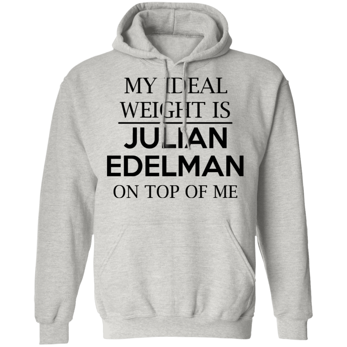 My Ideal Weight Is Julian Edelman On Top Of Me T-Shirts, Hoodies, Tank 541-4748-79345117-23071 - Tee Ript