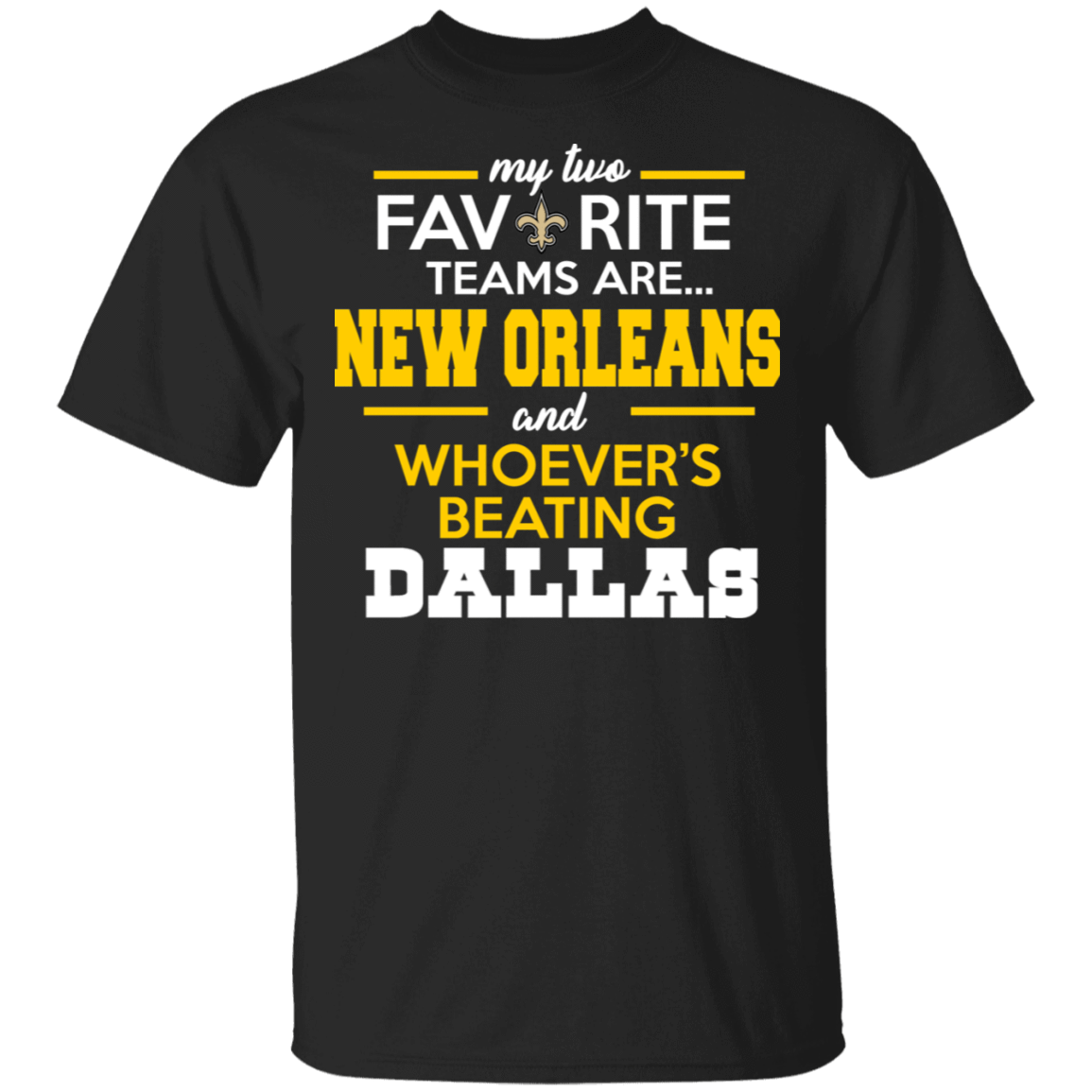 My Two Favorite Teams Are New Orleans And Whoever's Beating Dallas T-Shirts, Hoodies 22-113-80162956-252 - Tee Ript
