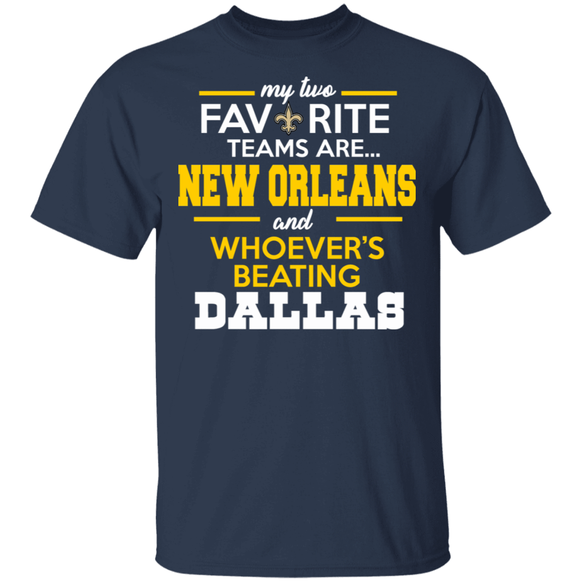 My Two Favorite Teams Are New Orleans And Whoever's Beating Dallas T-Shirts, Hoodies 22-111-80162956-250 - Tee Ript