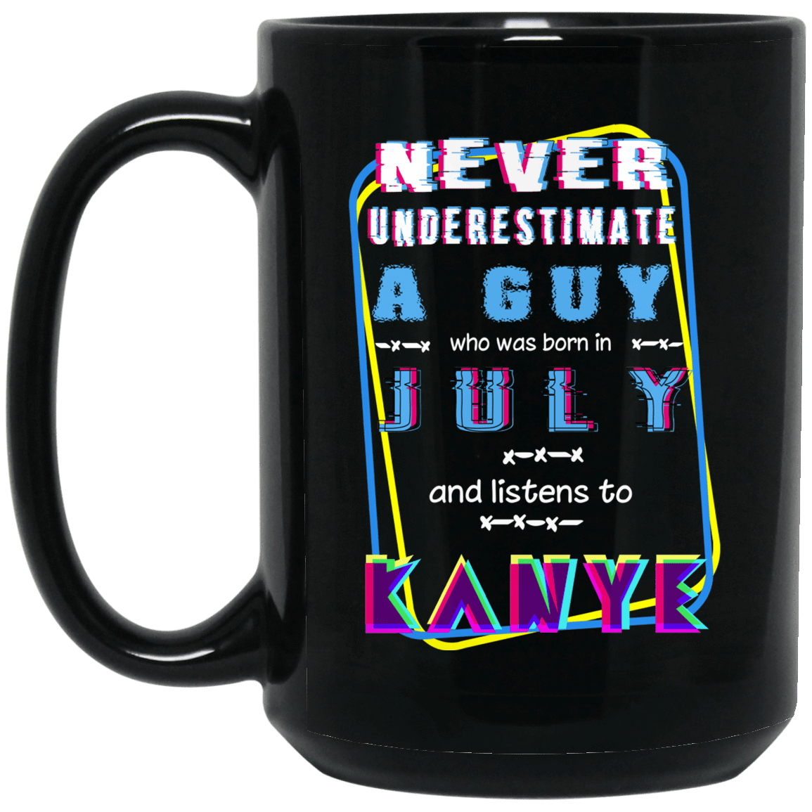Never Underestimate A Guy Who Was Born In July And Listens To Kanye West Mug 1066-10182-76152202-49311 - Tee Ript