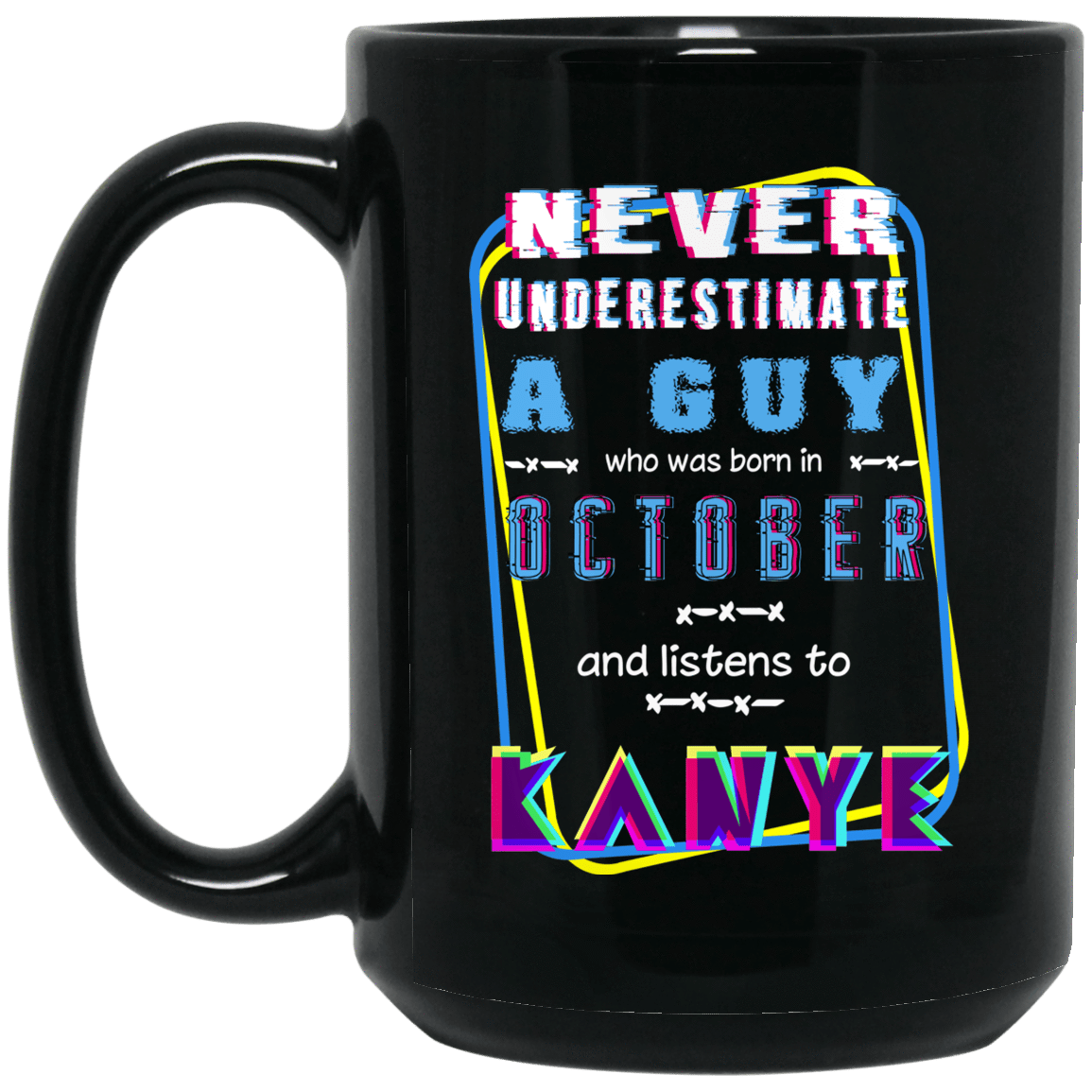 Never Underestimate A Guy Who Was Born In October And Listens To Kanye West Mug 1066-10182-76152196-49311 - Tee Ript