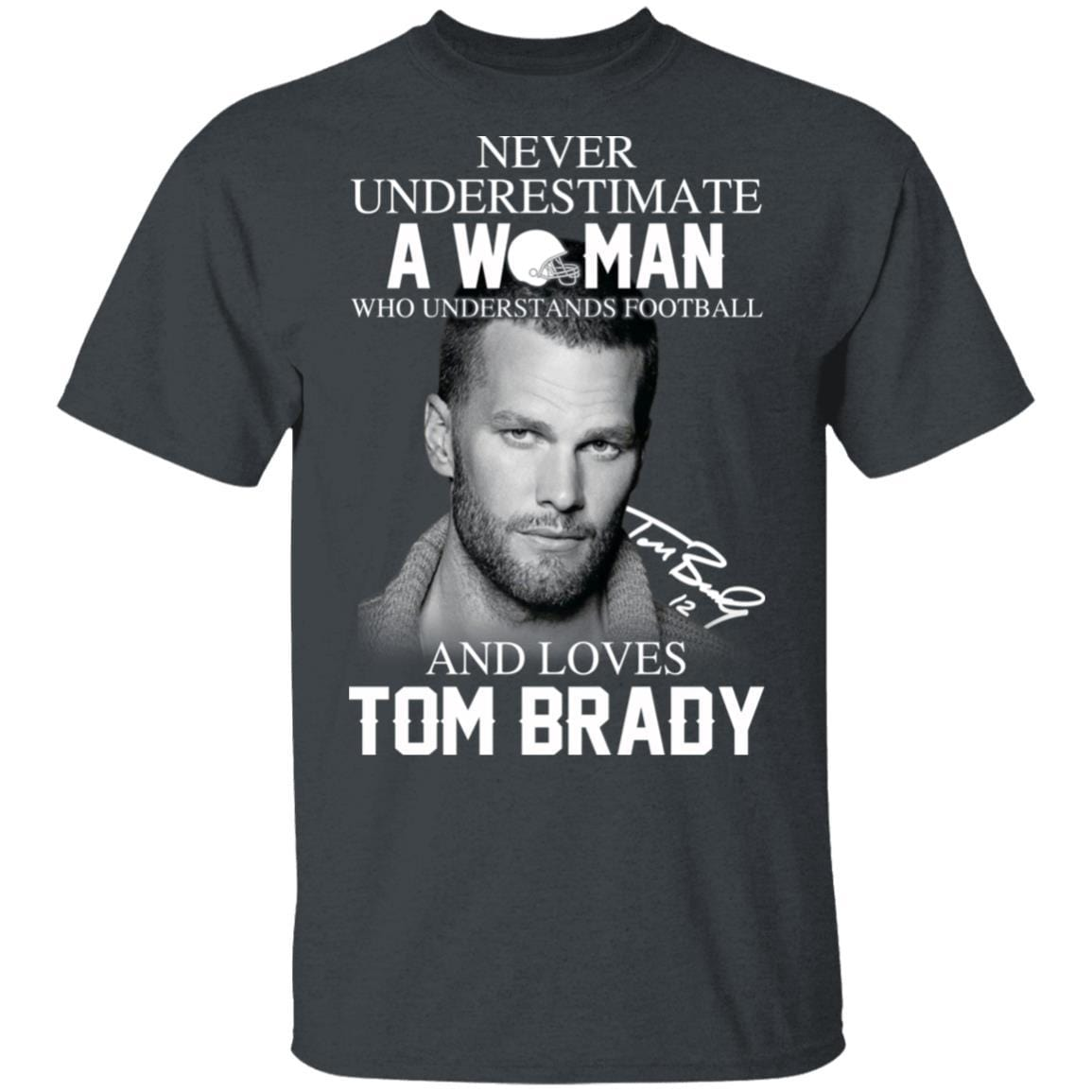 Never Underestimate A Woman Who Understands Football And Loves Tom Brady T-Shirts, Hoodies 1049-9957-86894527-48192 - Tee Ript