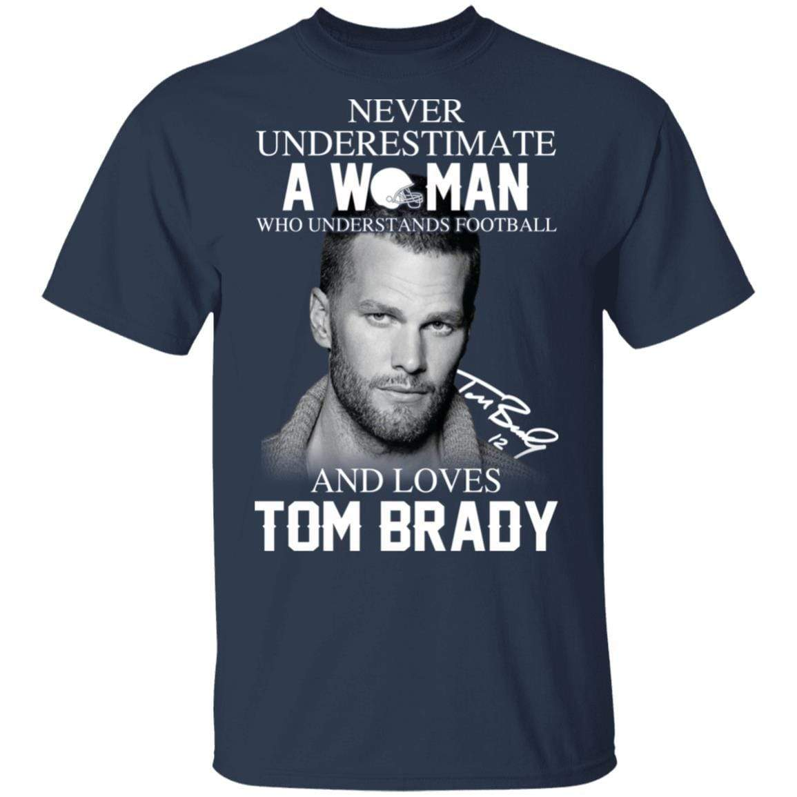 Never Underestimate A Woman Who Understands Football And Loves Tom Brady T-Shirts, Hoodies 1049-9966-86894527-48248 - Tee Ript