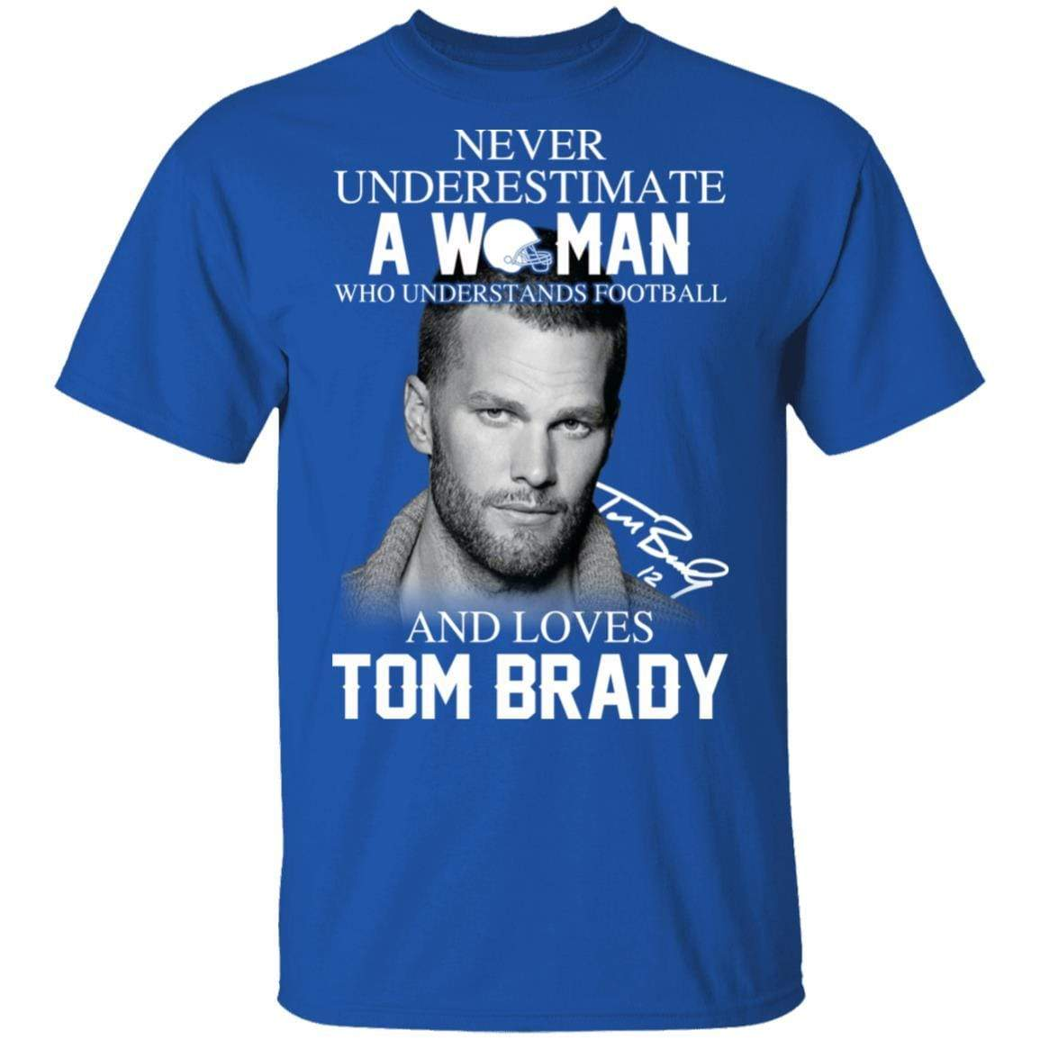 Never Underestimate A Woman Who Understands Football And Loves Tom Brady T-Shirts, Hoodies 1049-9971-86894527-48286 - Tee Ript