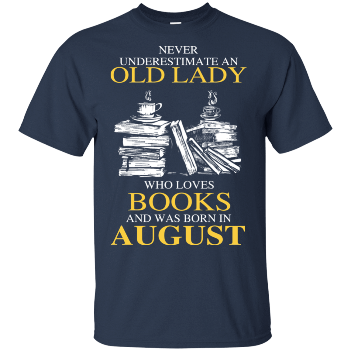 Never Underestimate An Old Lady Who Loves Books And Was Born In August T-Shirts, Hoodies 22-111-78318928-250 - Tee Ript