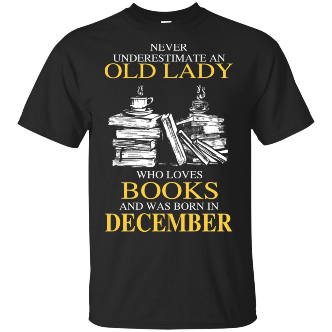 Never Underestimate An Old Lady Who Loves Books And Was Born In December T-Shirts, Hoodies 22-113-78318920-252 - Tee Ript