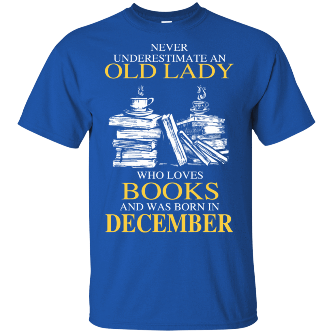 Never Underestimate An Old Lady Who Loves Books And Was Born In December T-Shirts, Hoodies 22-110-78318920-249 - Tee Ript