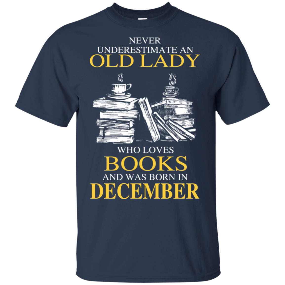 Never Underestimate An Old Lady Who Loves Books And Was Born In December T-Shirts, Hoodies 22-111-78318920-250 - Tee Ript