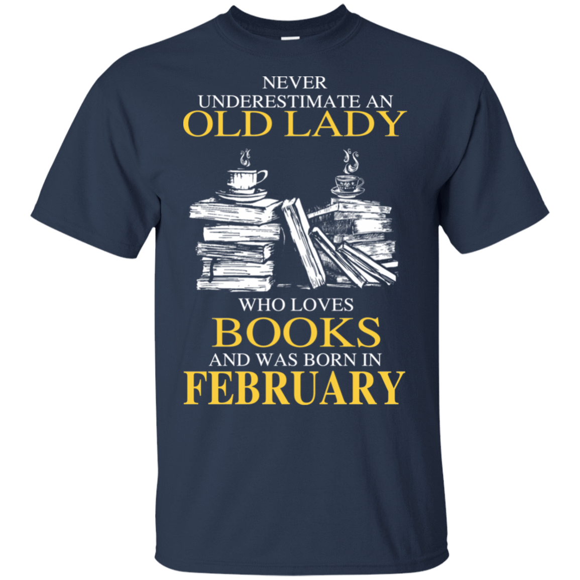 Never Underestimate An Old Lady Who Loves Books And Was Born In February T-Shirts, Hoodies 22-111-78318940-250 - Tee Ript