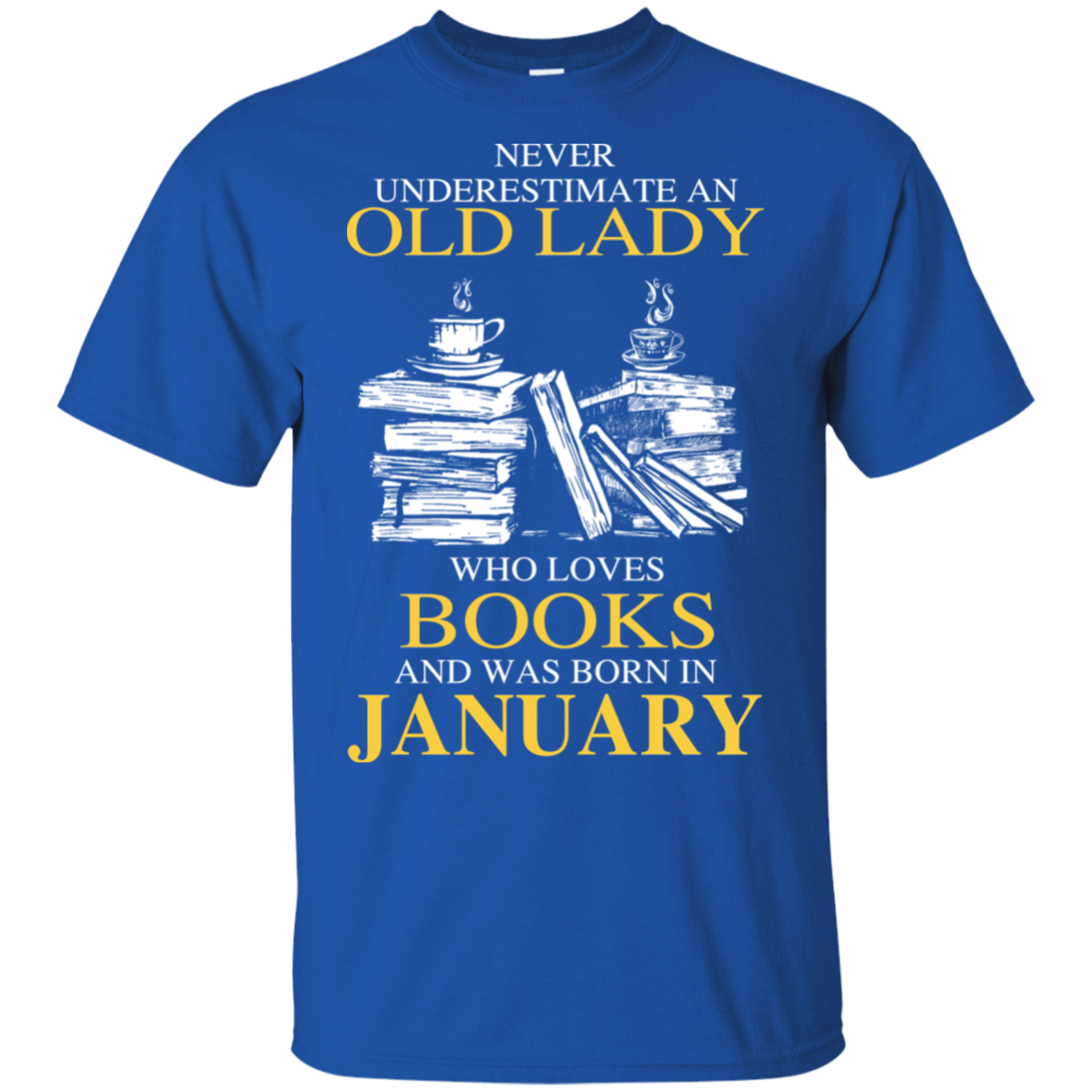 Never Underestimate An Old Lady Who Loves Books And Was Born In January T-Shirts, Hoodies 22-110-78318942-249 - Tee Ript
