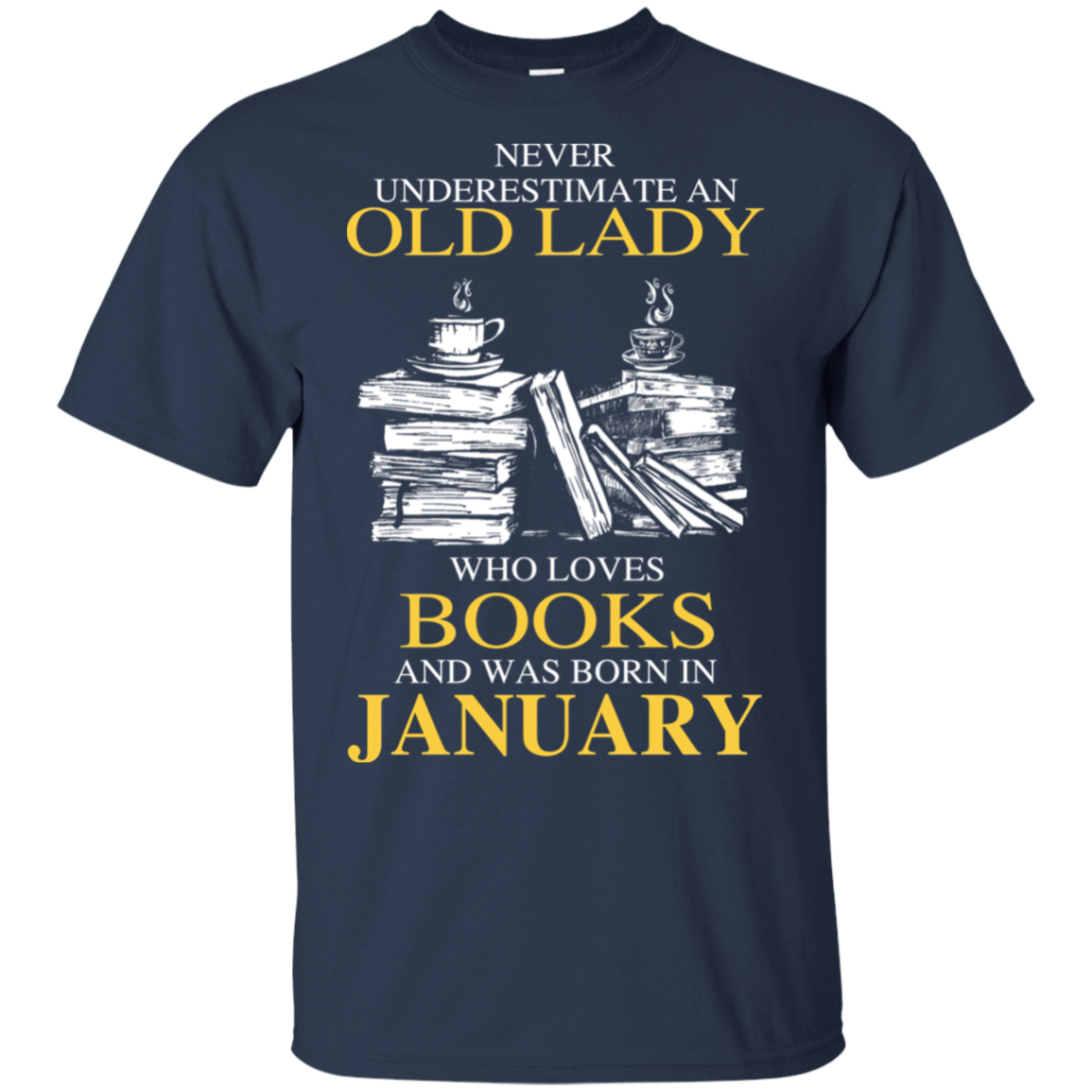 Never Underestimate An Old Lady Who Loves Books And Was Born In January T-Shirts, Hoodies 22-111-78318942-250 - Tee Ript