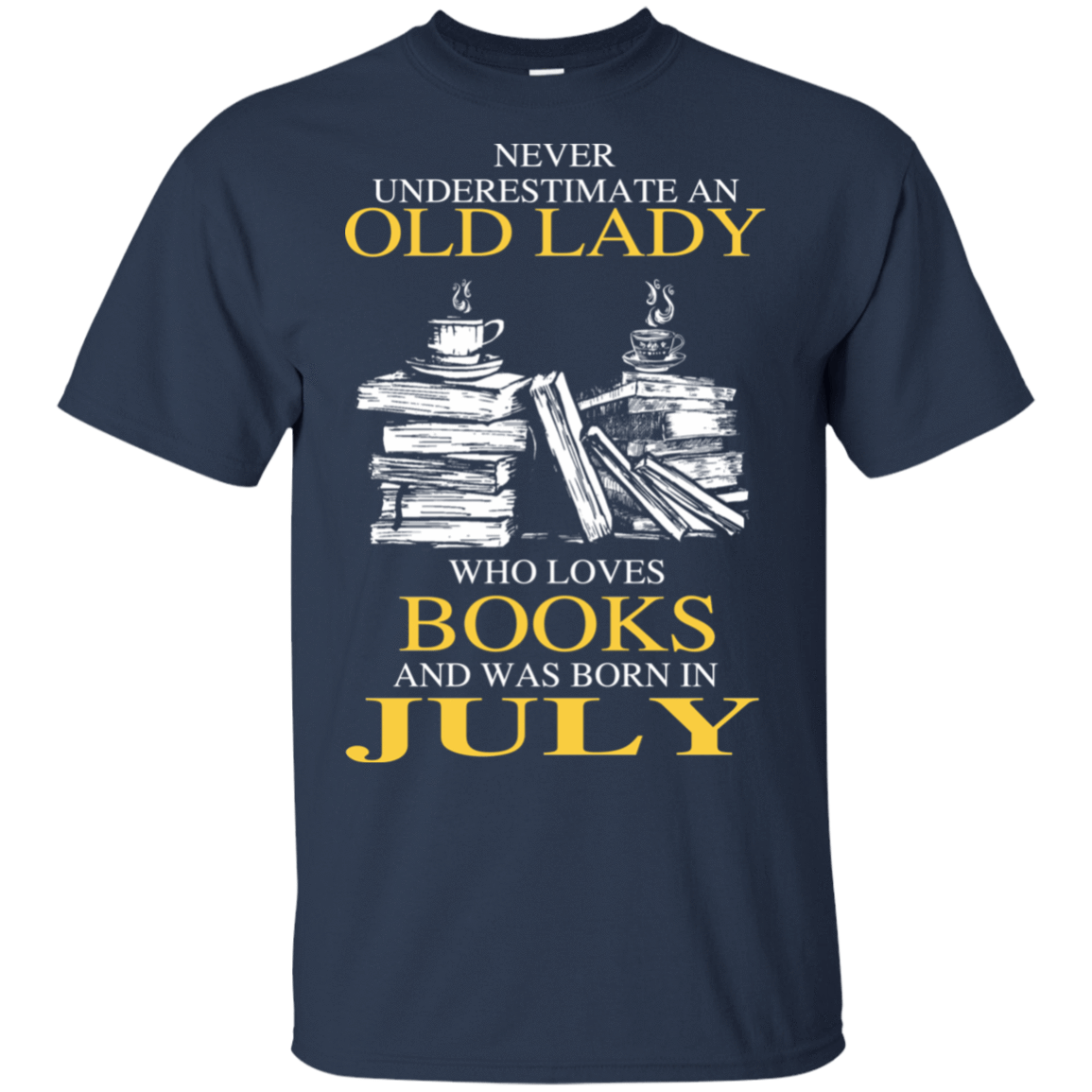 Never Underestimate An Old Lady Who Loves Books And Was Born In July T-Shirts, Hoodies 22-111-78318930-250 - Tee Ript
