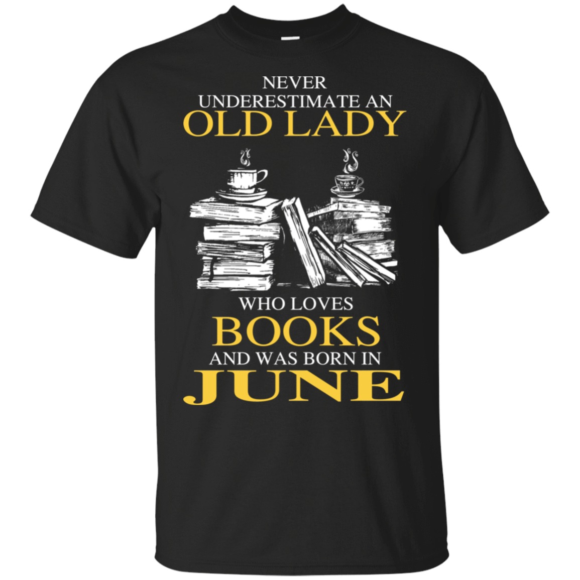 Never Underestimate An Old Lady Who Loves Books And Was Born In June T-Shirts, Hoodies 22-113-78318932-252 - Tee Ript