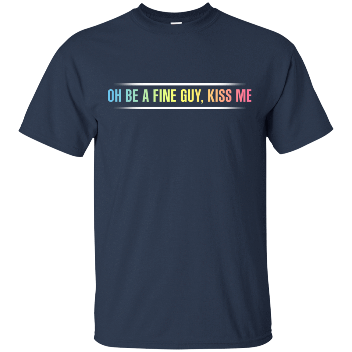 Oh Be A Fine Guy, Kiss Me 22-111-72956671-250 - Tee Ript