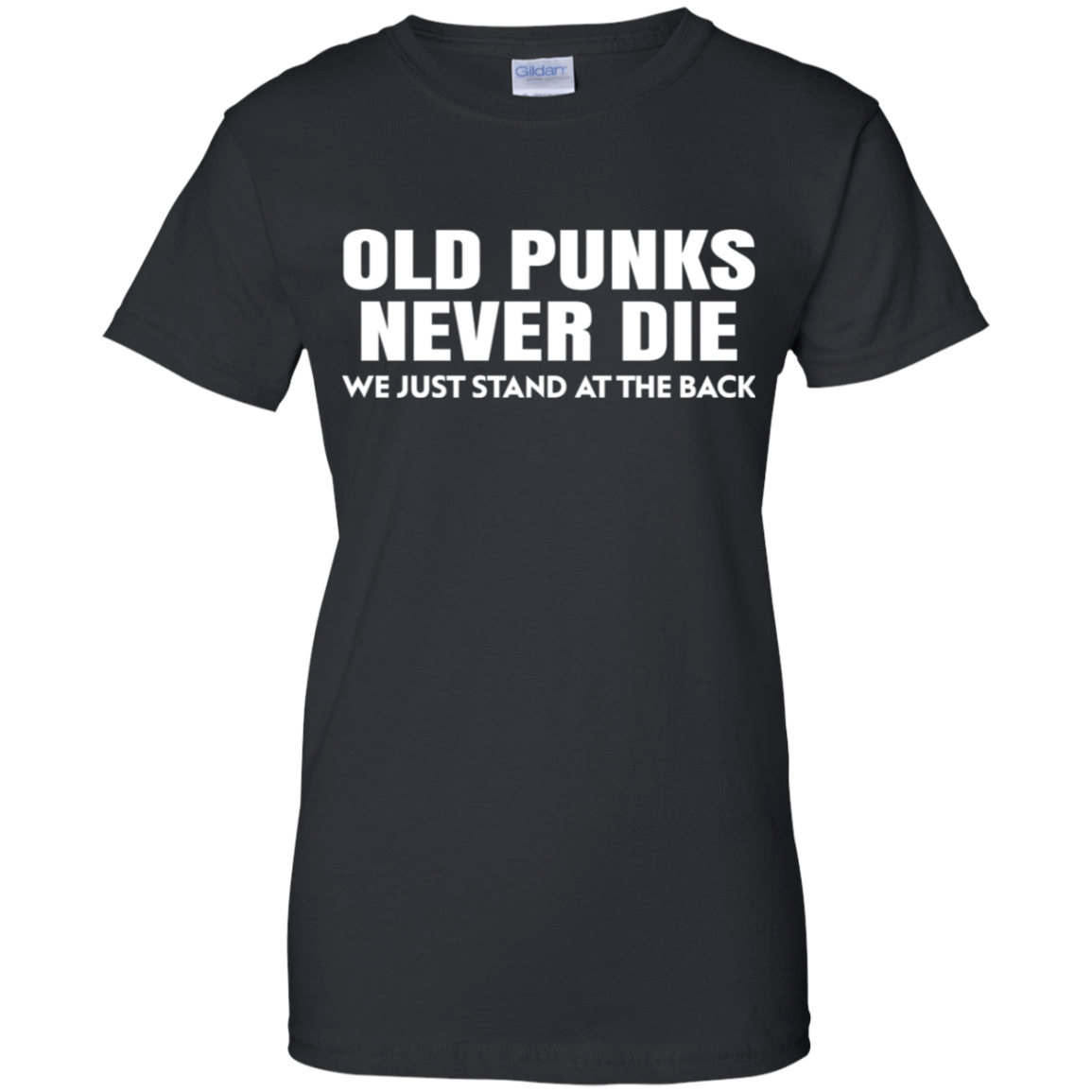 Old Punks Never Die We Just Stand At The Back 939-9248-73420976-44695 - Tee Ript