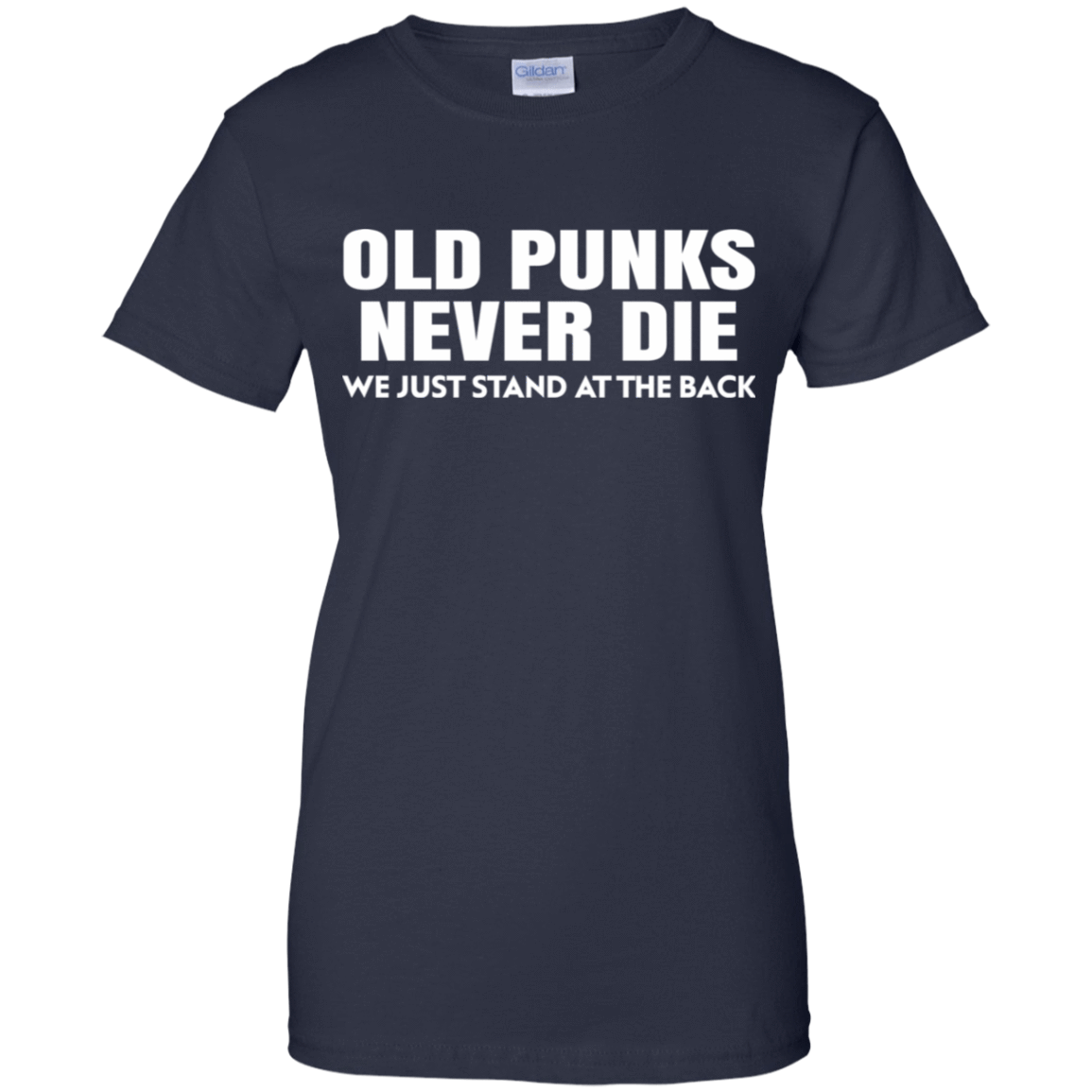 Old Punks Never Die We Just Stand At The Back 939-9259-73420976-44765 - Tee Ript