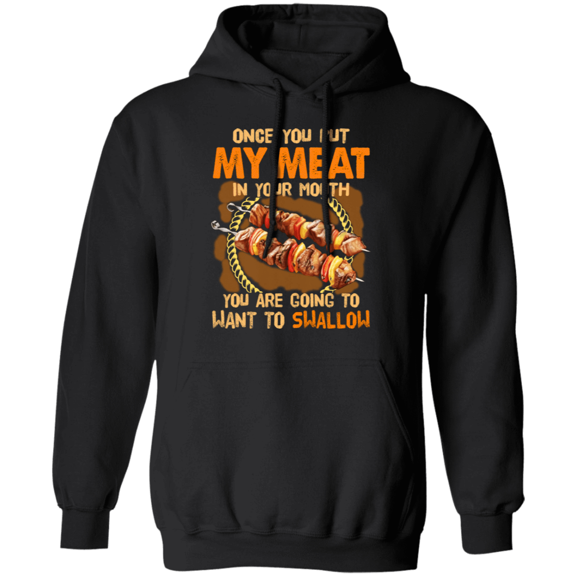 Once You Put My Meat In Your Mouth You Are Going To Want To Swallow T-Shirts, Hoodies 541-4740-80162959-23087 - Tee Ript