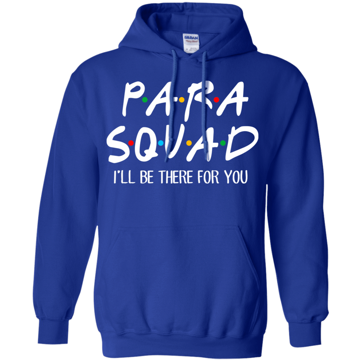 Para Squad I'll Be There For You T-Shirts, Hoodie, Tank 541-4765-77675115-23175 - Tee Ript