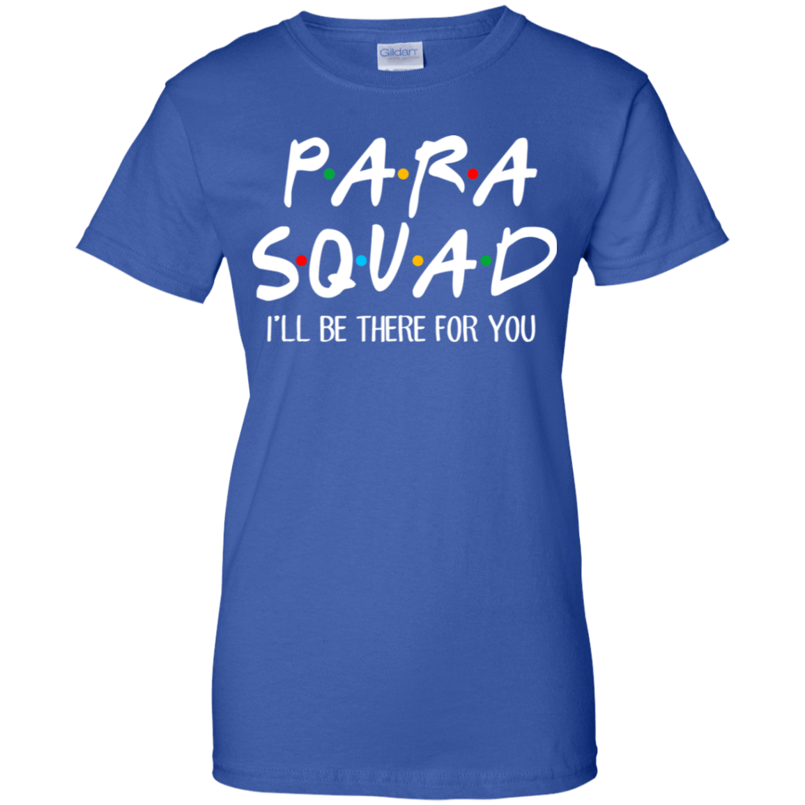 Para Squad I'll Be There For You T-Shirts, Hoodie, Tank 939-9264-77675116-44807 - Tee Ript