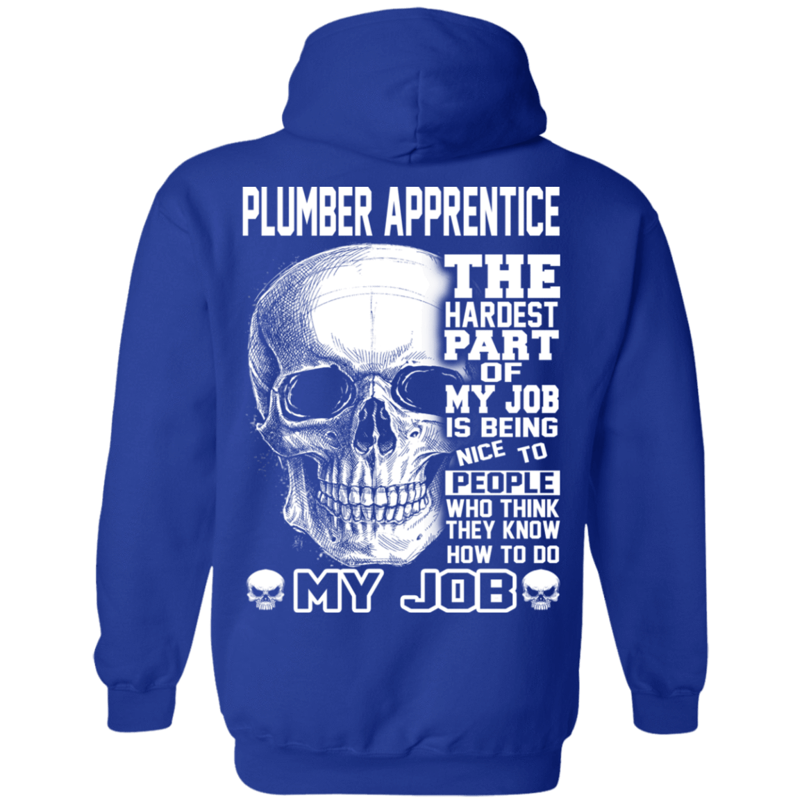 Plumber Apprentice The Hardest Part Of My Job 541-4765-72369947-23175 - Tee Ript