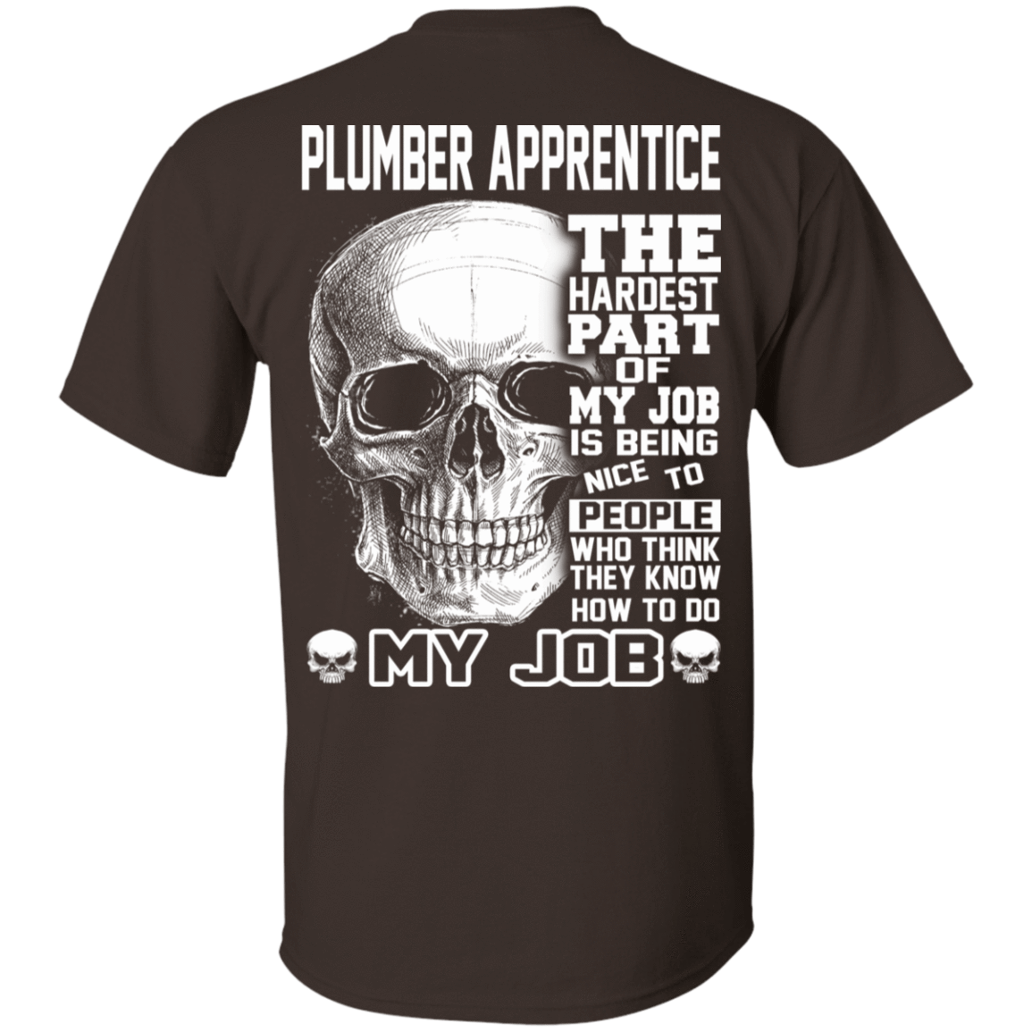 Plumber Apprentice The Hardest Part Of My Job 22-2283-72369945-12087 - Tee Ript