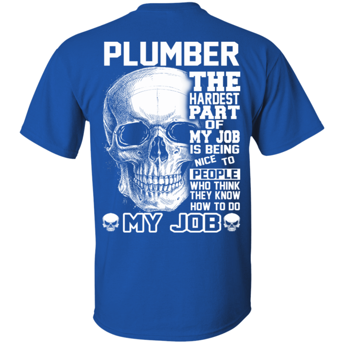 Plumber The Hardest Part Of My Job 22-110-72369941-249 - Tee Ript