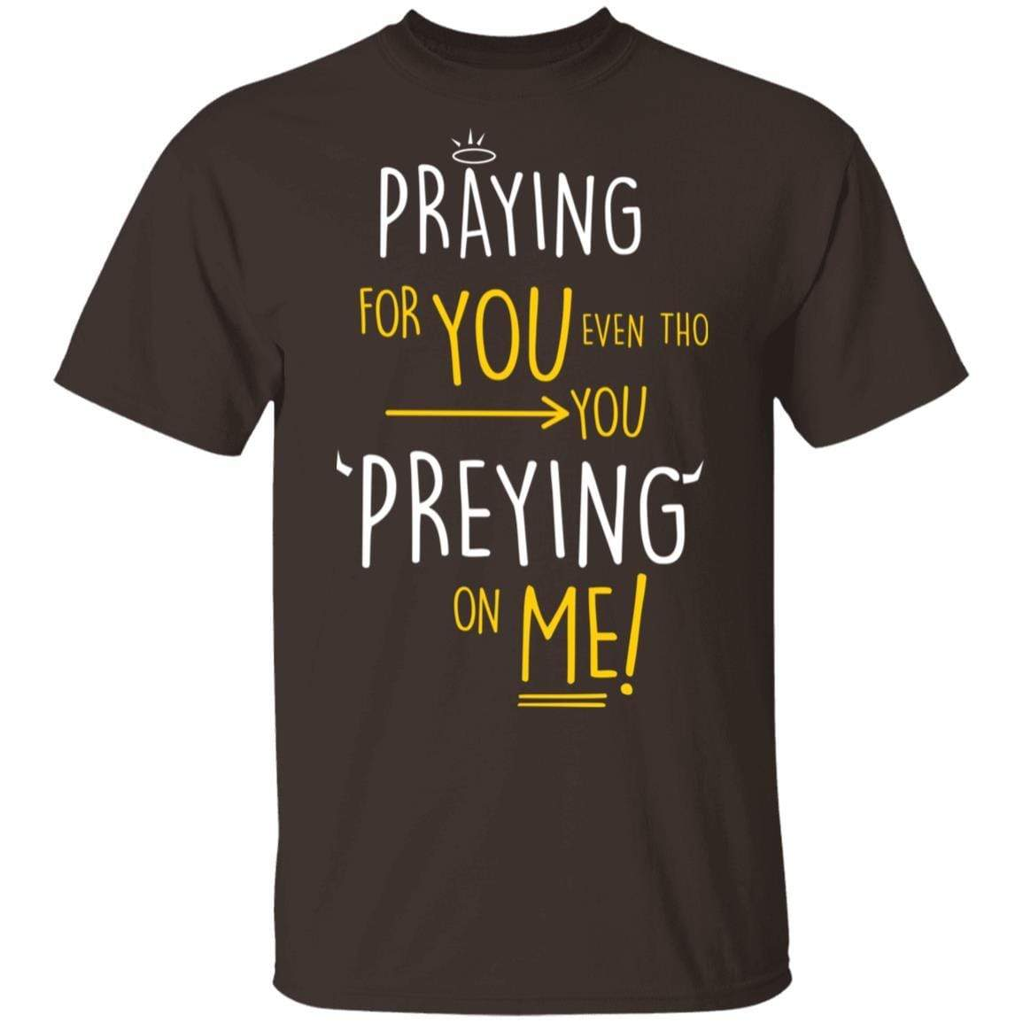 Praying For You Even Tho You Preying On Me T-Shirts, Hoodies 1049-9956-87589177-48152 - Tee Ript