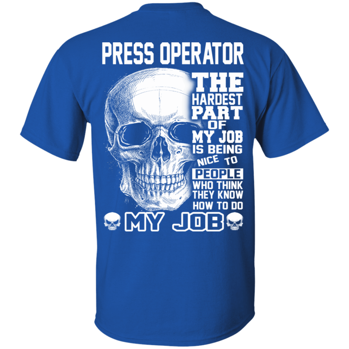 Press Operator The Hardest Part Of My Job 22-110-72798857-249 - Tee Ript