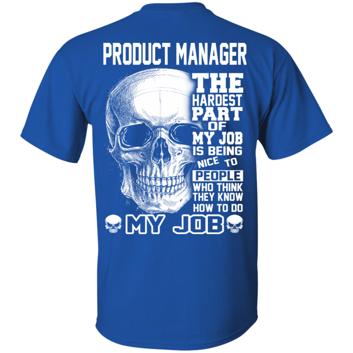 Product Manager The Hardest Part Of My Job 22-110-71881740-249 - Tee Ript