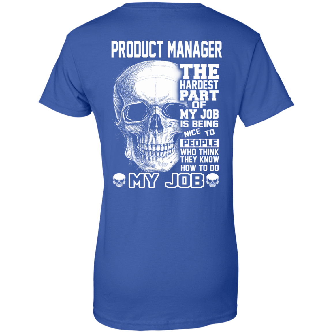 Product Manager The Hardest Part Of My Job 939-9264-71881743-44807 - Tee Ript
