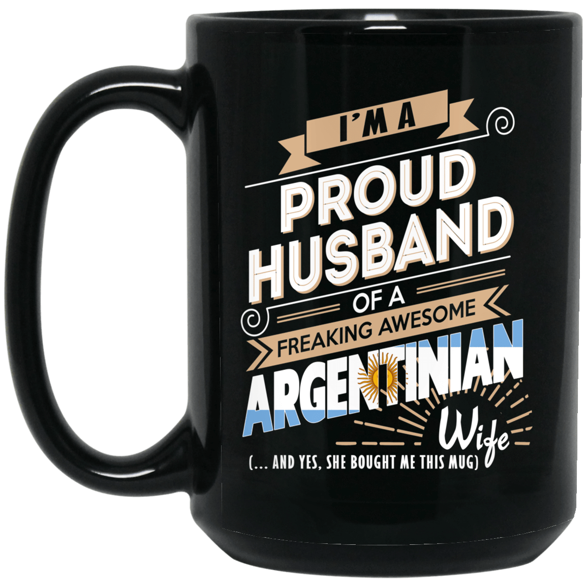Proud Husband Of A Freaking Awesome Argentinian Wife Mug 1066-10182-72136612-49311 - Tee Ript