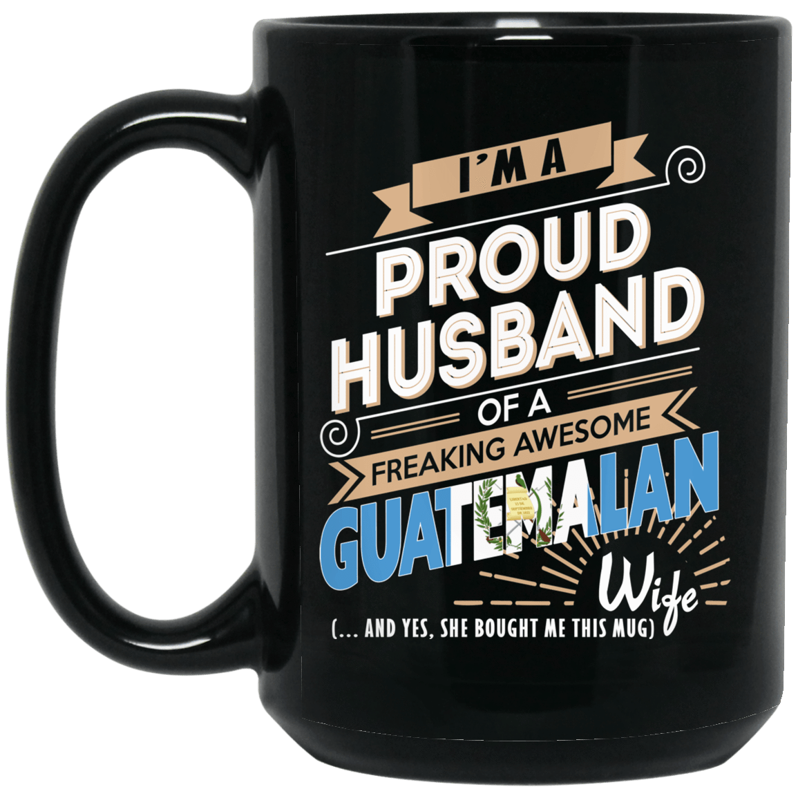Proud Husband Of A Freaking Awesome Guatemalan Wife Mug 1066-10182-72136524-49311 - Tee Ript