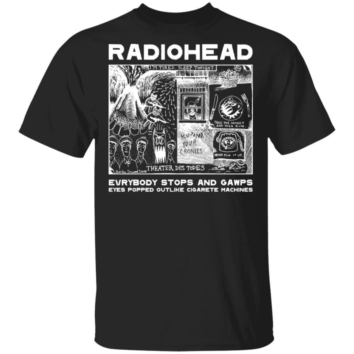 Radiohead Evrybody Stops And Gawps Eyes Popped Outlike Cigarete Machines T-Shirts, Hoodies 1049-9953-87589175-48144 - Tee Ript