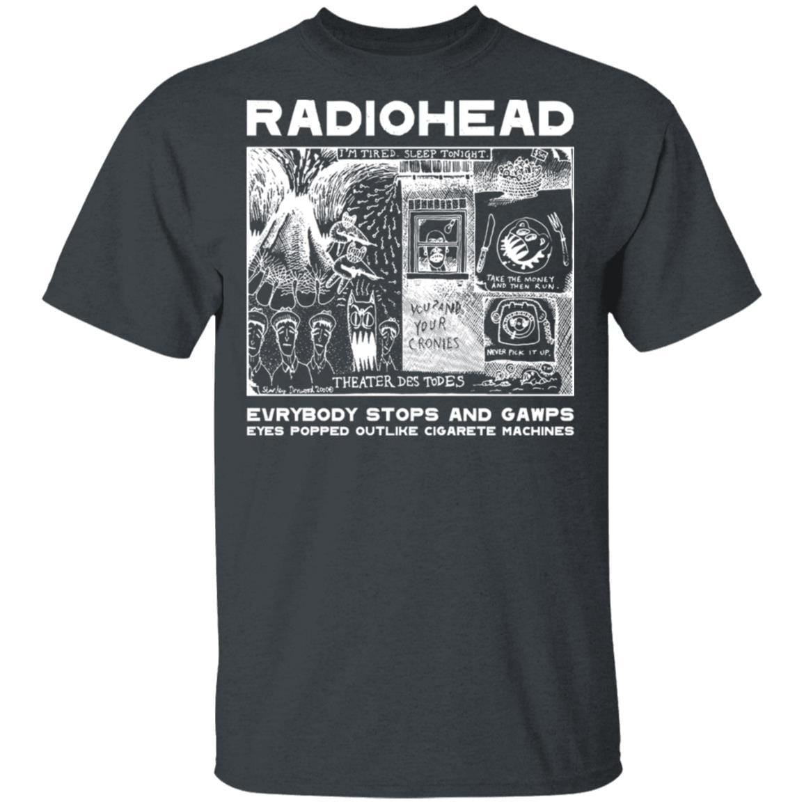 Radiohead Evrybody Stops And Gawps Eyes Popped Outlike Cigarete Machines T-Shirts, Hoodies 1049-9957-87589175-48192 - Tee Ript