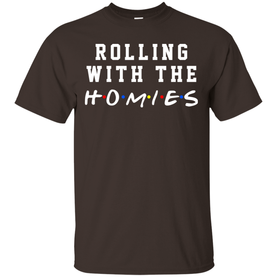 Rolling With The Homies T-Shirts, Hoodie, Tank 22-2283-77675121-12087 - Tee Ript