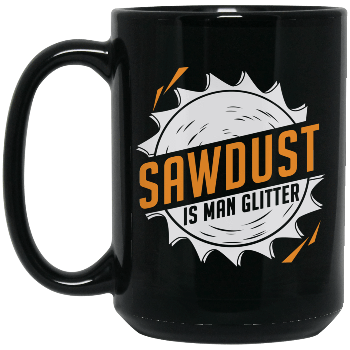 Sawdust Is Man Glitter Mug 1066-10182-73548637-49311 - Tee Ript