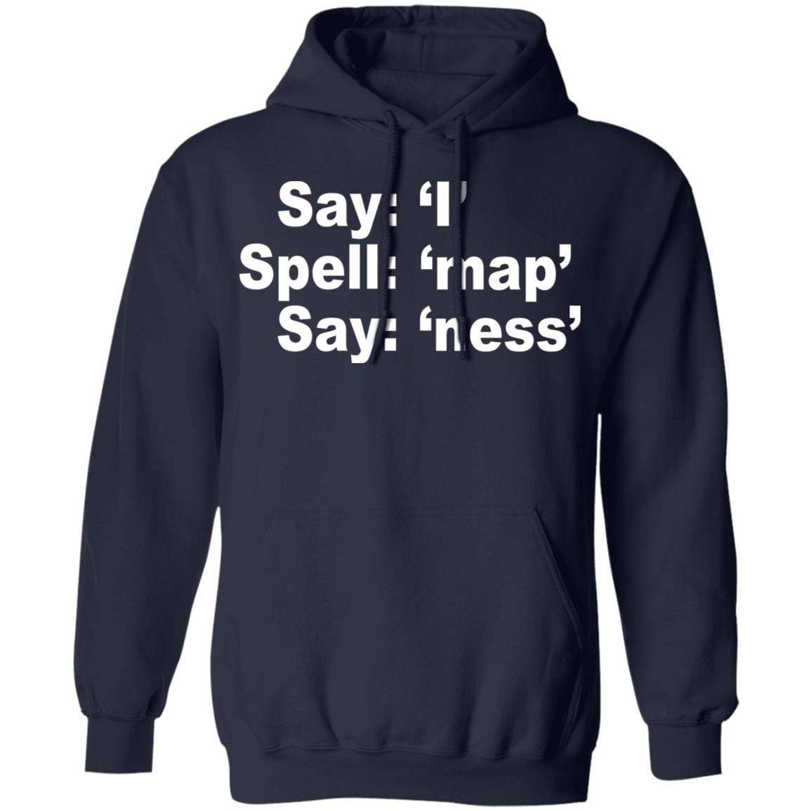 Say I Spell Map Say Ness T-Shirts, Hoodies 541-4742-88445009-23135 - Tee Ript