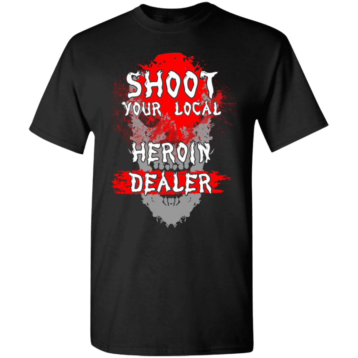 Shoot Your Local Heroin Dealer T-Shirts, Hoodies, Tank 1049-9953-80245838-48144 - Tee Ript