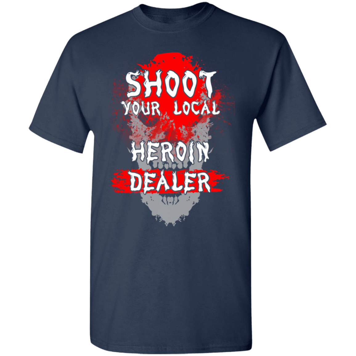 Shoot Your Local Heroin Dealer T-Shirts, Hoodies, Tank 1049-9966-80245838-48248 - Tee Ript