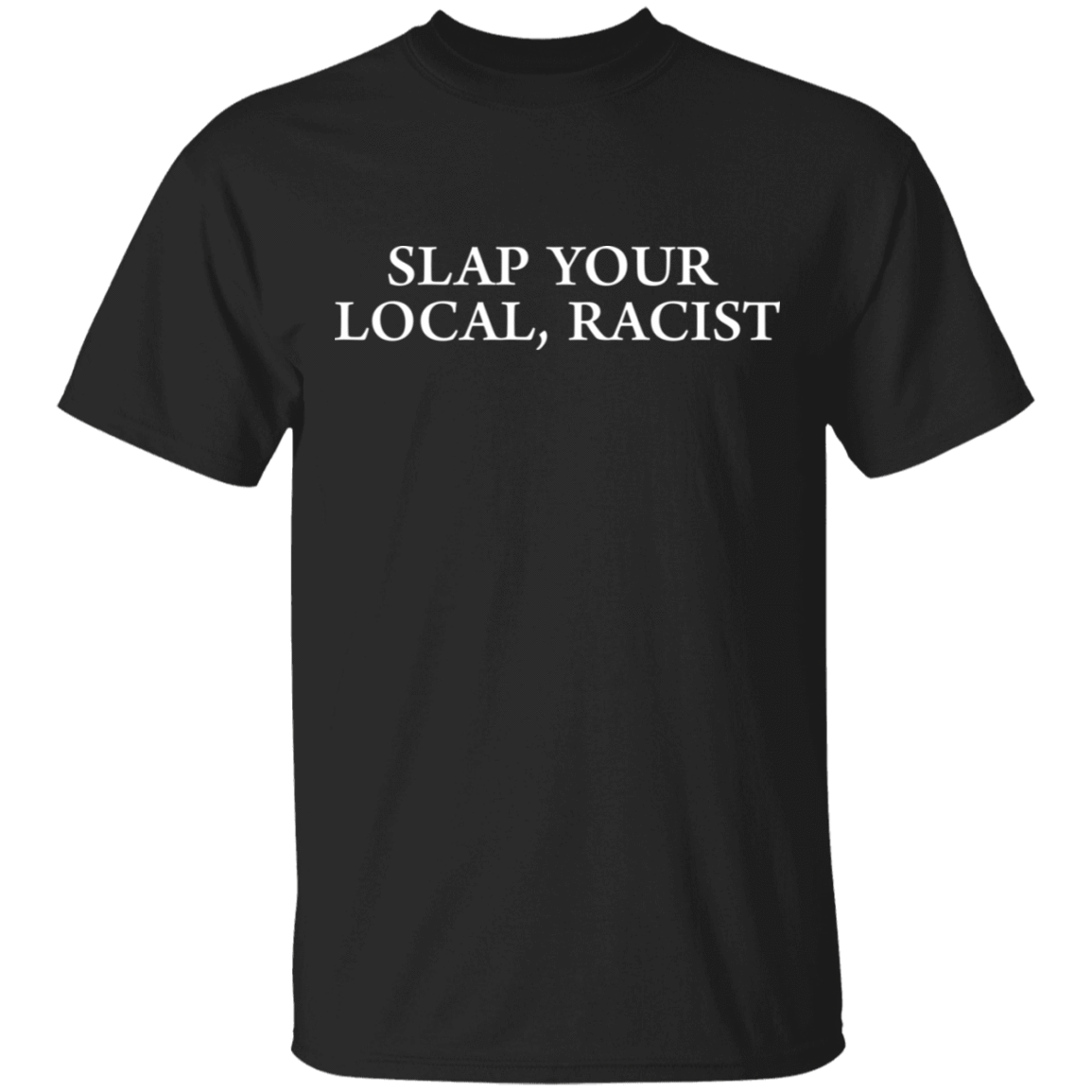 Slap Your Local Racist T-Shirts, Hoodies 22-113-80162947-252 - Tee Ript