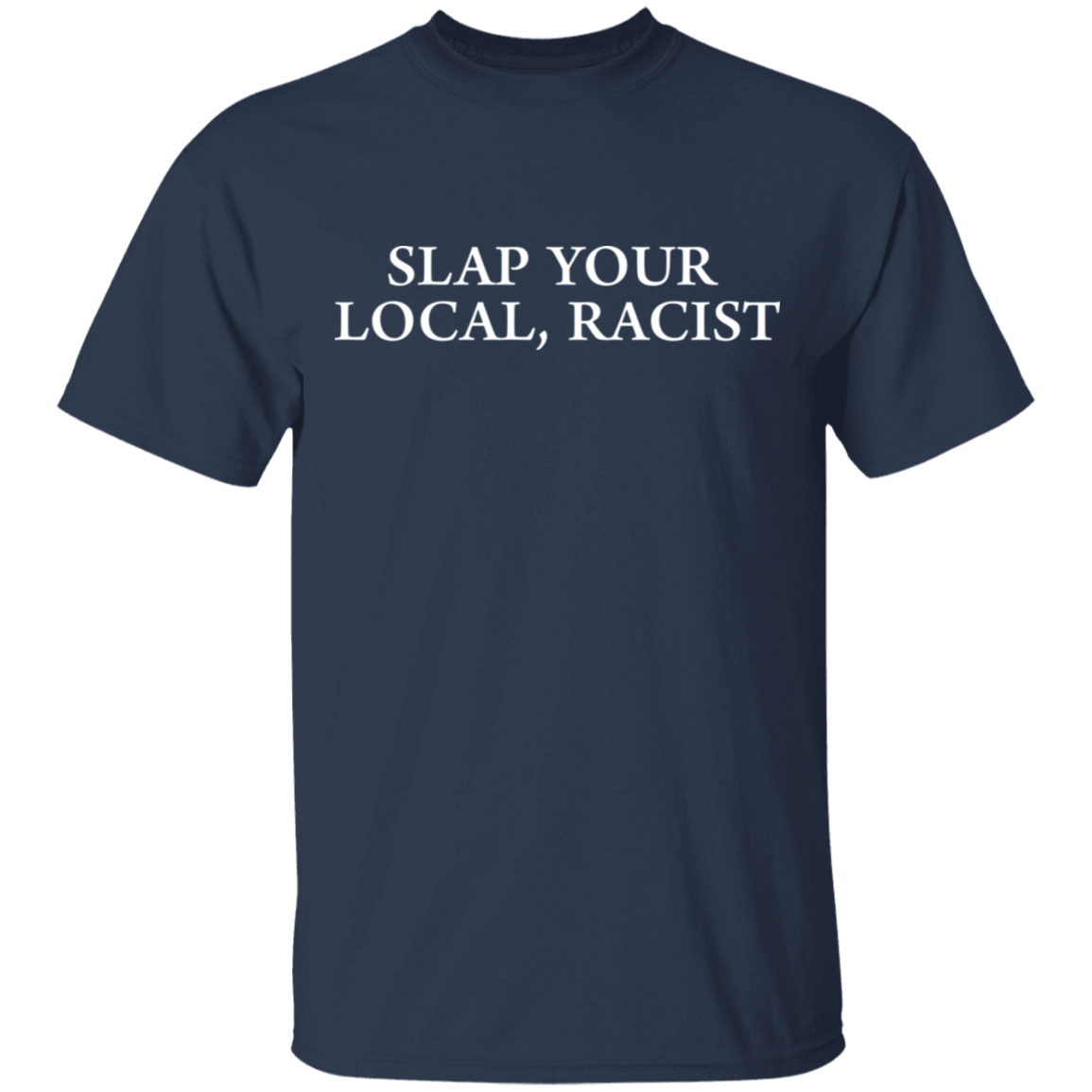 Slap Your Local Racist T-Shirts, Hoodies 22-111-80162947-250 - Tee Ript