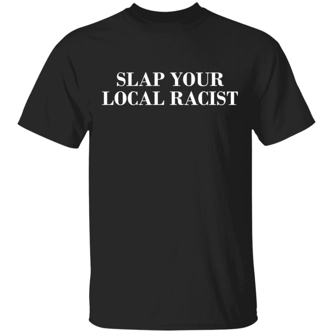 Slap Your Local Racist T-Shirts, Hoodies 1049-9953-87129698-48144 - Tee Ript