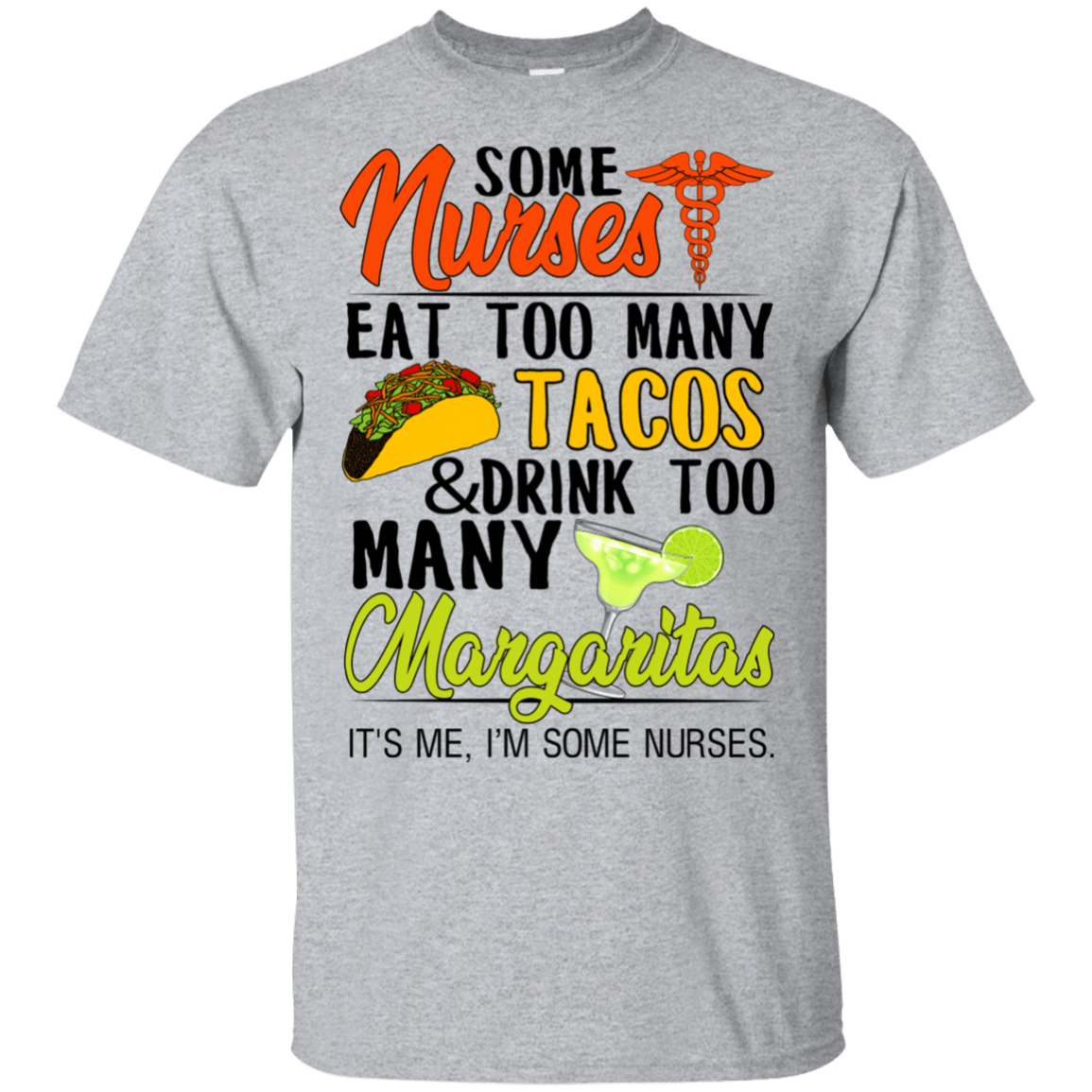 Some Nurses Eat Too Many Tacos & Drink Too Many Margaritas It's Me I'm Some Nurses T-Shirts & Hoodies 22-115-76452264-254 - Tee Ript