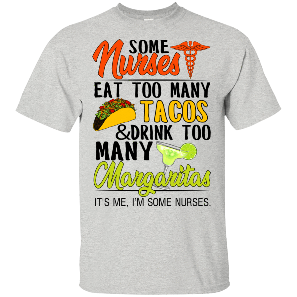 Some Nurses Eat Too Many Tacos & Drink Too Many Margaritas It's Me I'm Some Nurses T-Shirts & Hoodies 22-2475-76452264-12568 - Tee Ript